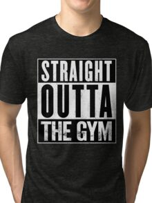 Straight Outta The Gym Tri-blend T-Shirt