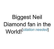 Biggest Neil Diamond Fan - Citation Needed Photographic Print