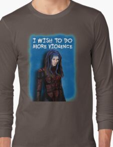 Illyria - I wish to do more violence Long Sleeve T-Shirt