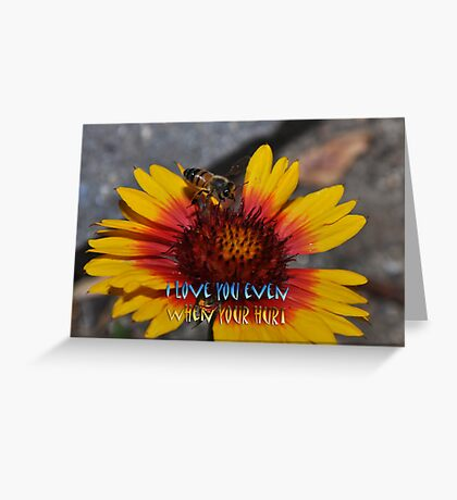""" I love you even when your hurt "" Greeting Card"