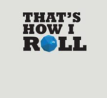 That's how I roll Unisex T-Shirt