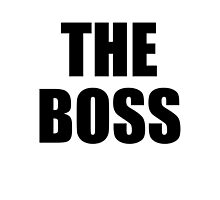 THE BOSS, Gaffer, Boss, The Govenor, CEO, In charge, The Chief, Obey! by TOM HILL - Designer