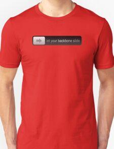Let your backbone slide Unisex T-Shirt