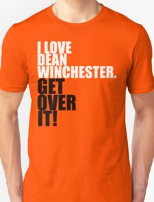 I love Dean Winchester. Get over it! T-Shirt