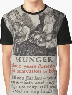 Hunger For three years America has fought starvation in Belgium Will you eat less wheat meat fats and sugar that we may still send food in ship loads 002 Graphic T-Shirt