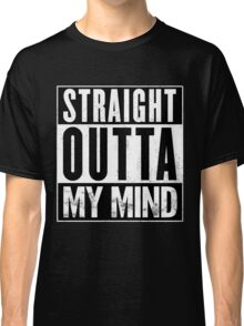 Straight Outta My Mind Classic T-Shirt