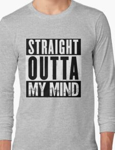 Straight Outta My Mind Long Sleeve T-Shirt