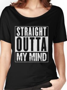 Straight Outta My Mind Women's Relaxed Fit T-Shirt