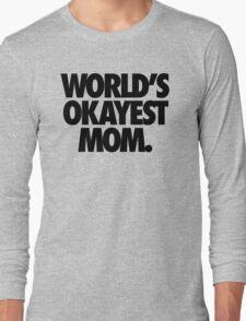 WORLD'S OKAYEST MOM. Long Sleeve T-Shirt