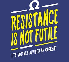 Resistance is not futile Unisex T-Shirt