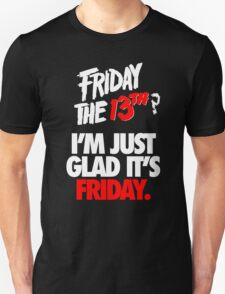 I'M JUST GLAD IT'S FRIDAY. T-Shirt