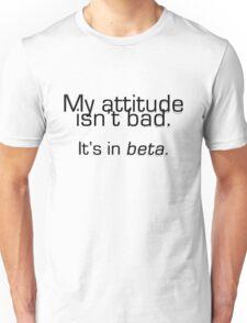My attitude isn't bad. It's in beta. Unisex T-Shirt