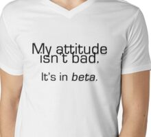 My attitude isn't bad. It's in beta. Mens V-Neck T-Shirt