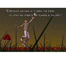 Stretching his hand up to reach the stars, too often man forgets the flowers at his feet Photographic Print