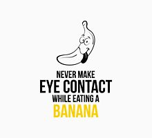 Never Make Eye Contact While Eating A Banana Unisex T-Shirt