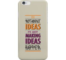 """It's not about ideas, it's about making ideas happen"" iPhone Case/Skin"