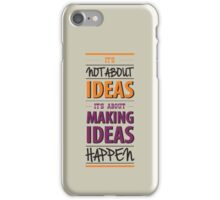 """""""It's not about ideas, it's about making ideas happen"""" iPhone Case/Skin"""
