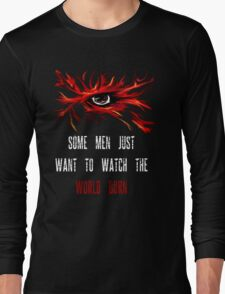 Some Men Just Want To Watch The World Burn Long Sleeve T-Shirt