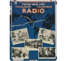 The Signal Corps trains men for telegraph telephone radio There is in your locality a US Army recruiting office iPad Case/Skin