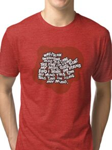 I think I'm losing my mind Tri-blend T-Shirt