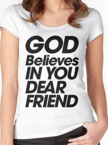 God Believes In You Dear Friend Women's Fitted Scoop T-Shirt