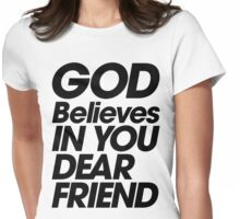 God Believes In You Dear Friend Womens Fitted T-Shirt