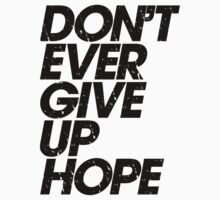 Don't Ever Give Up Hope (black) by DropBass
