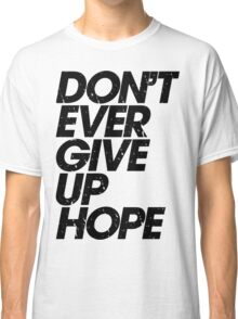 Don't Ever Give Up Hope (black) Classic T-Shirt