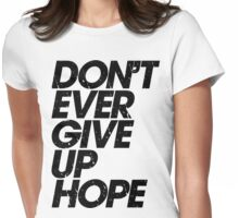 Don't Ever Give Up Hope (black) Womens Fitted T-Shirt