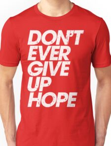 Don't Ever Give Up Hope (white) Unisex T-Shirt