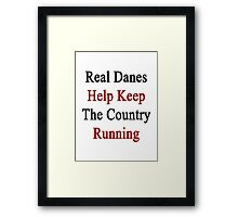 Real Danes Help Keep The Country Running  Framed Print