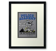 Police Academy 'The Detroit Years'  Framed Print