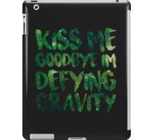 Kiss Me Goodbye I'm Defying Gravity iPad Case/Skin