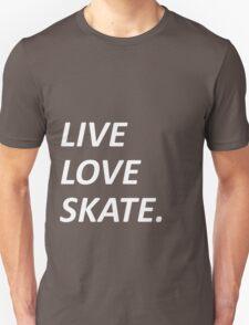 Live Love Skate. T-Shirt