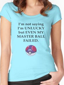 I'm not saying I'm unlucky but even my master ball failed Women's Fitted Scoop T-Shirt