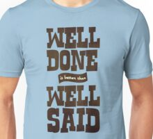 Well done is better than well said Unisex T-Shirt
