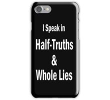 I Speak in Half-Truths and Whole Lies iPhone Case/Skin