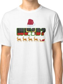 What Would Santa Do? Classic T-Shirt