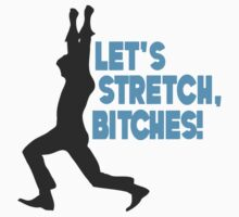 Let's Stretch, Bitches!  T-Shirt