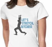 Let's Stretch, Bitches!  Womens Fitted T-Shirt