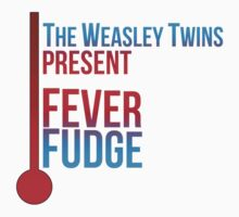 The Weasley Twins Present: Fever Fudge by Jake Driscoll
