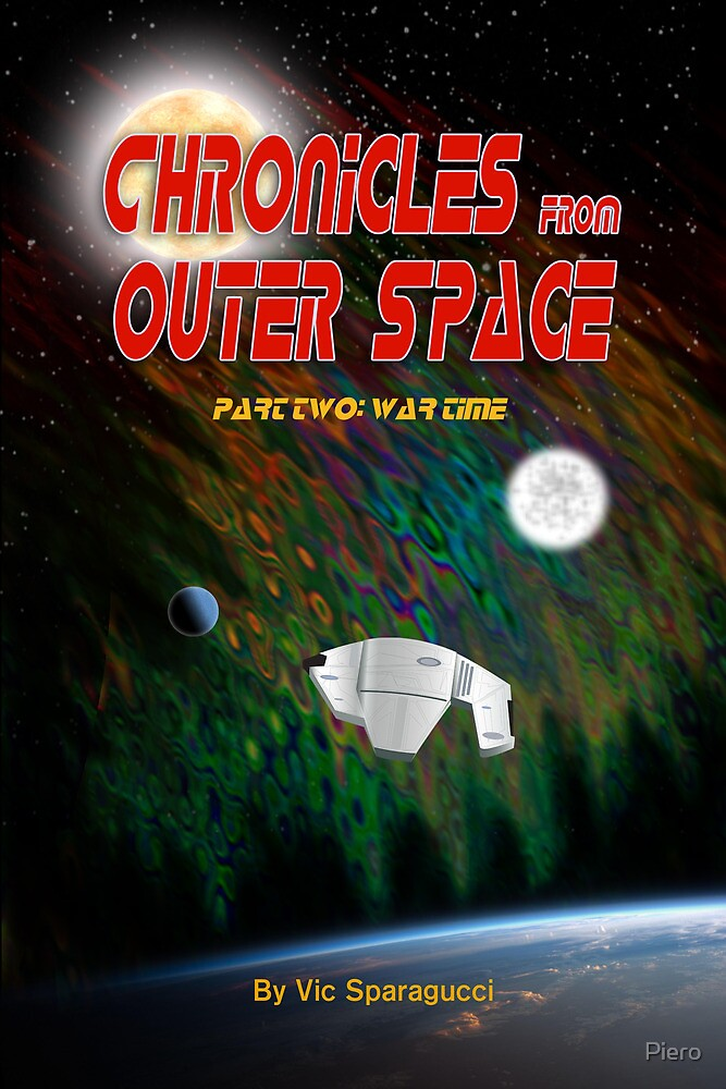 Chronicles from Outer Space: Part Two - War Time by Piero