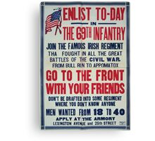 Enlist to day in the 69th infantry Join the famous Irish regimentGo to the front with your friends 0001 Canvas Print
