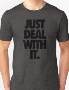 JUST DEAL WITH IT. T-Shirt