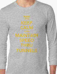 Keep Calm and Maintain Speed Thru Tunnels Long Sleeve T-Shirt