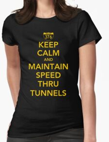 Keep Calm and Maintain Speed Thru Tunnels Womens Fitted T-Shirt