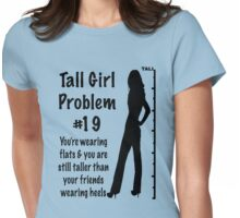 Tall Girl Problems #19 Womens Fitted T-Shirt