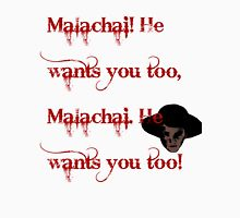 Malachai! He wants you too!  Unisex T-Shirt