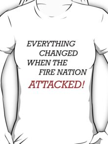 EVERYTHING CHANGED WHEN THE FIRE NATION ATTACKED T-Shirt