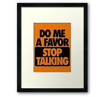 DO ME A FAVOR.  STOP TALKING Framed Print